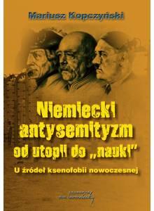 Niemiecki antysemityzm od utopii do nauki. U źródeł ksenofobii nowoczesnej