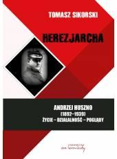 Herezjarcha. Andrzej Huszno (1892 - 1939). Życie - Działalność - Poglądy.