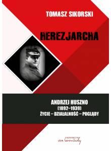 Herezjarcha. Andrzej Huszno (1892-1939). Życie - Działalność - Poglądy (E-book)
