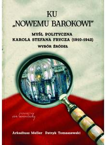 Ku Nowemu barokowi. Myśl polityczna Karola Stefana Frycza (1910-1942). Wybór źródeł  (Ebook)(PDF)