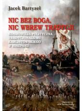 Nic bez Boga, nic wbrew Tradycji; Kosmowizja polityczna tradycjonalizmu karlistowskiego w Hiszpanii