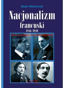 Nacjonalizm francuski 1886 - 1940. Geneza,przemiany i istota filozofii politycznej (E-book)(PDF)