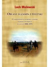 Oblany egzamin z polityki; O narodzinach, istnieniu i upadku państwa polskiego w latach 1806-1874