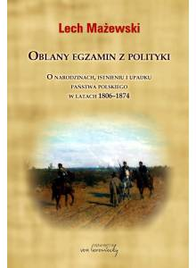 Oblany egzamin z polityki ·  O narodzinach, istnieniu i upadku państwa polskiego w latach 1806-1874 (E-book)