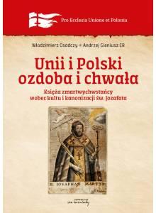 Unii i Polski ozdoba i chwała. Księża zmartwychwstańcy wobec kultu i kanonizacji św. Jozafata