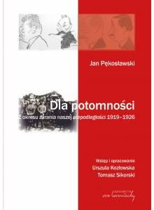 Jan Pękosławski. Dla potomności. · Z okresu zarania naszej niepodległości 1919-1926