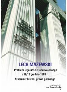 Problem legalności stanu wojennego z 12/13 grudnia 1981 r. Studium z historii prawa polskiego (Ebook)(PDF)