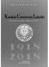 Katolicki Uniwersytet Lubelski; Korzenie, początki, źródła tożsamości (ebook)