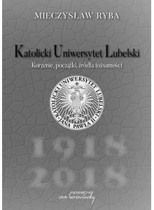 Katolicki Uniwersytet Lubelski ·  Korzenie, początki, źródła tożsamości