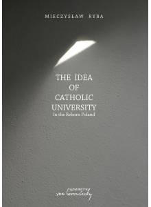 The Idea of Catholic University. In the Reborn Poland (E-book)