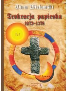 Teokracja papieska 1073 - 1378. Myśl polityczna papieży, papalistów i ich przeciwników. Wydanie II poprawione (e-book) (pdf)