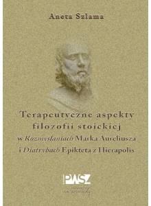 Terapeutyczne aspekty filozofii stoickiej w Rozmyślaniach Marka Aureliusza i Diatrybach Epikteta z Hierapolis (Ebook)(PDF)
