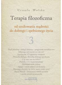 Terapia filozoficzna - od umiłowania mądrości do dobrego i spełnionego życia, t. 3