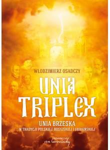 Unia triplex. Unia brzeska w tradycji polskiej, rosyjskiej i ukraińskiej.