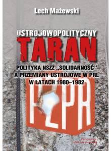 Ustrojowopolityczny taran. · Polityka NSZZ Solidarność a przemiany ustrojowe w PRL w latach 1980 - 1982