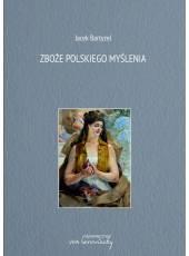 Dwie wybitne książki: Zboże polskiego myślenia i Niezłomni epoce fałszywych proroków