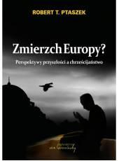 Zmierzch Europy? Perspektywy przyszłości a chrześcijaństwo (Ebook)(PDF)
