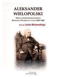 Aleksander Wielopolski ·  Próba ustrojowej rekonstrukcji Królestwa Polskiego w latach 1861-1862