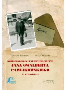 Korespondencja i papiery polityczne Jana Gwalberta Pawlikowskiego ·  z lat 1904-1914 (E-book)