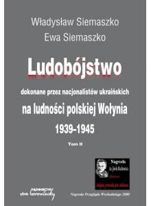 Ludobójstwo ·  dokonane przez nacjonalistów ukraińskich na ludności polskiej Wołynia 1939-1945 (dwa tomy)