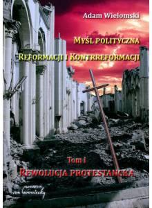 Myśl polityczna Reformacji i Kontrreformacji ·  Rewolucja protestancka (Tom I)