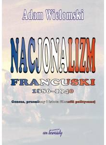 Nacjonalizm francuski 1886-1940 ·  geneza, przemiany i istota filozofii politycznej