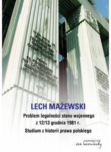 Problem legalności stanu wojennego z 12-13 grudnia 1981 r ·  Studium z historii prawa polskiego
