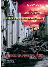 Myśl polityczna Reformacji i Kontrreformacji, t. 1 - rewolucja protestancka (e-book)(pdf)
